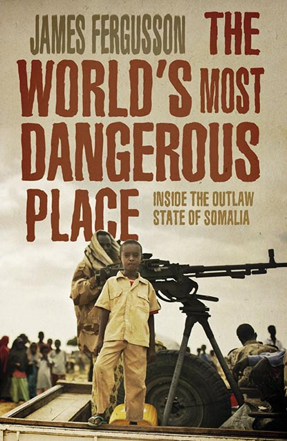 Book Review: The Worlds Most Dangerous Place: Inside the Outlaw State of Somalia