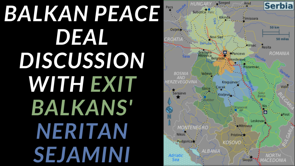 A Discussion Of Trump's Balkan Peace Deal With Exit Balkans' Neritan Sejamini